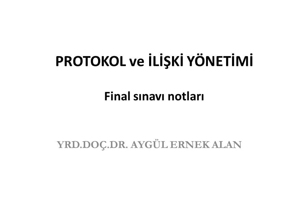 PROTOKOL ve İLİŞKİ YÖNETİMİ Final sınavı notları YRD.DOÇ.DR. AYGÜL ERNEK ALAN