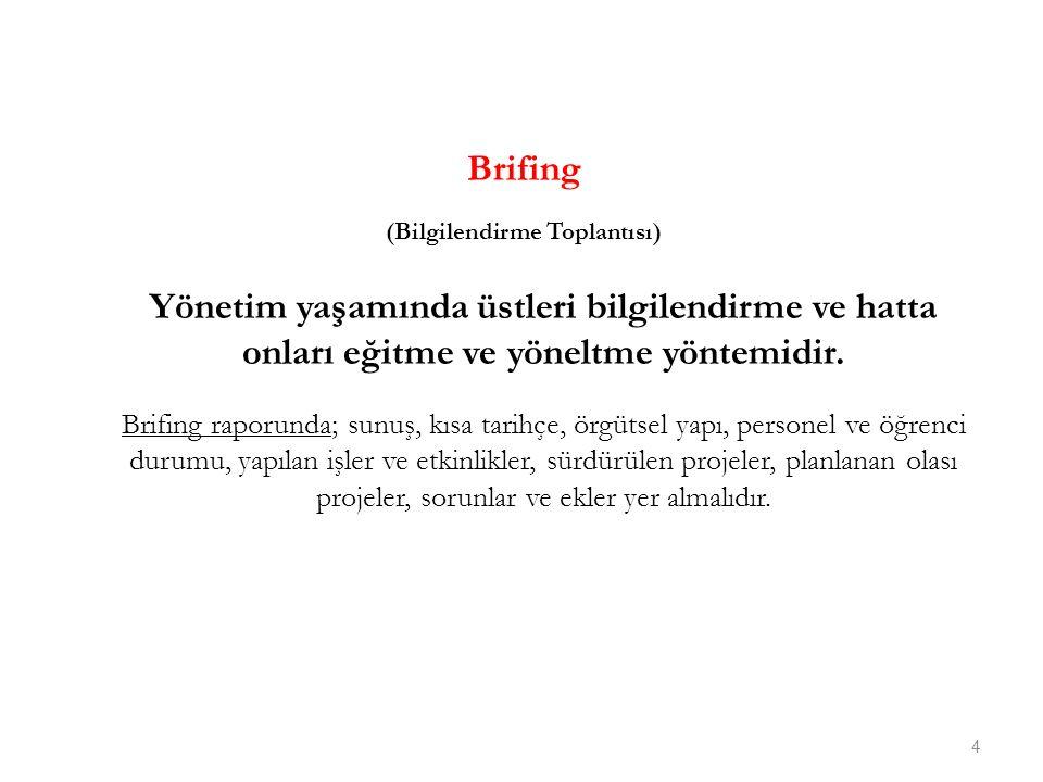Brifing (Bilgilendirme Toplantısı) Yönetim yaşamında üstleri bilgilendirme ve hatta onları eğitme ve yöneltme yöntemidir. Brifing raporunda; sunuş, kı
