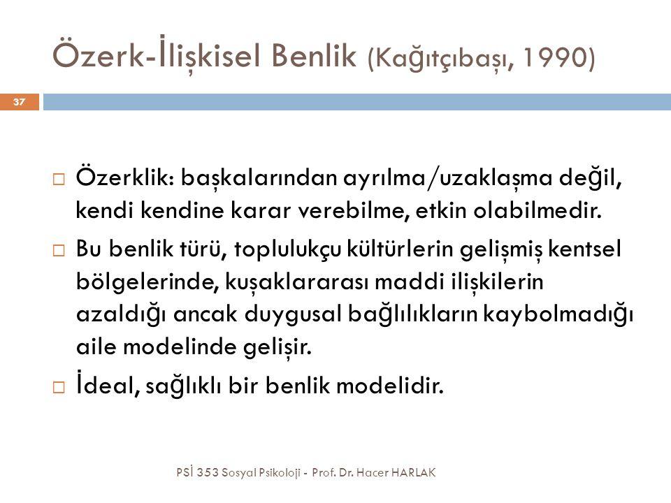 Özerk- İ lişkisel Benlik (Ka ğ ıtçıbaşı, 1990) PS İ 353 Sosyal Psikoloji - Prof. Dr. Hacer HARLAK 37  Özerklik: başkalarından ayrılma/uzaklaşma de ğ