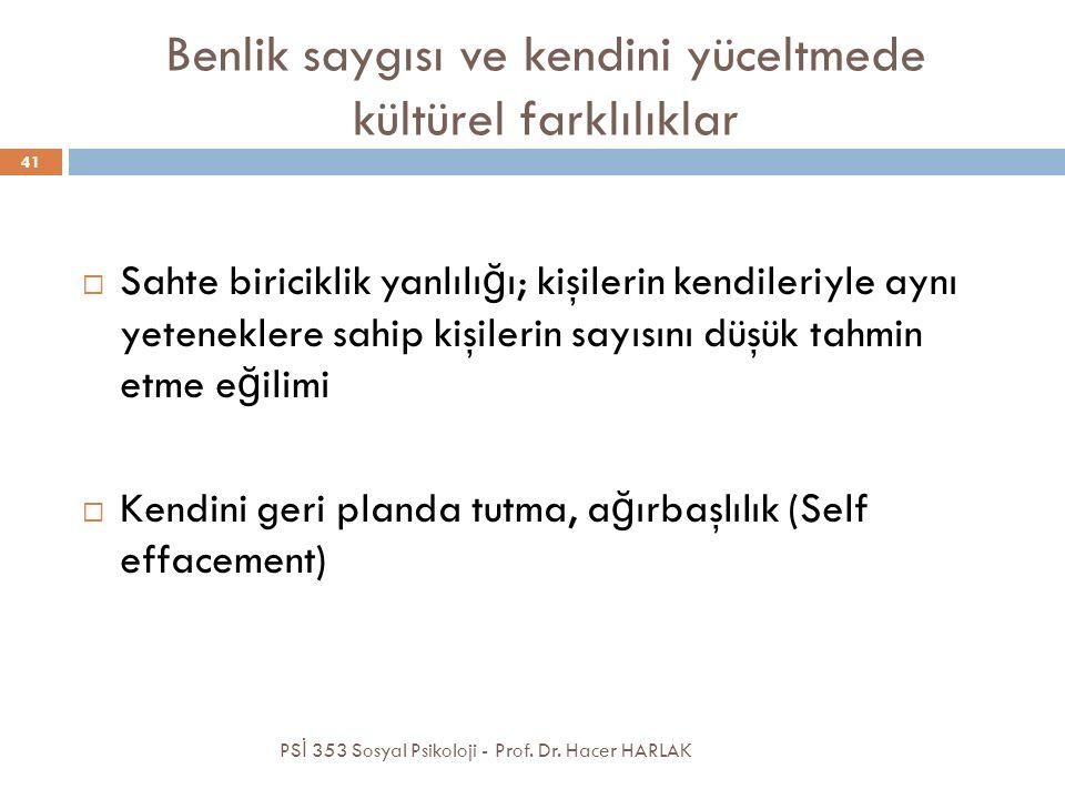 Benlik saygısı ve kendini yüceltmede kültürel farklılıklar PS İ 353 Sosyal Psikoloji - Prof.
