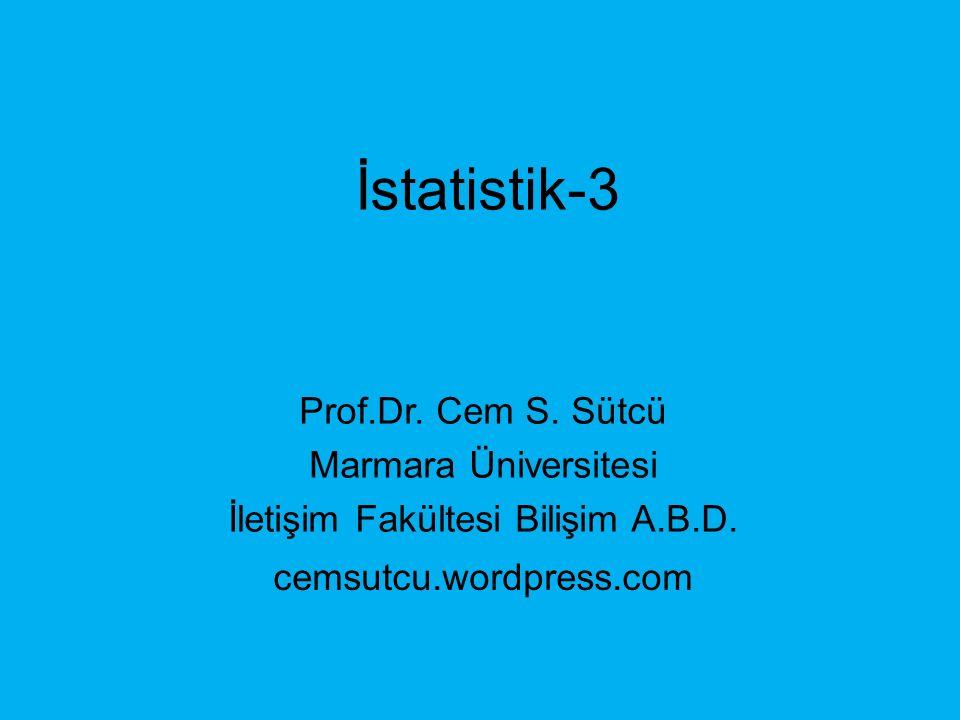 İstatistik-3 Prof.Dr. Cem S. Sütcü Marmara Üniversitesi İletişim Fakültesi Bilişim A.B.D.