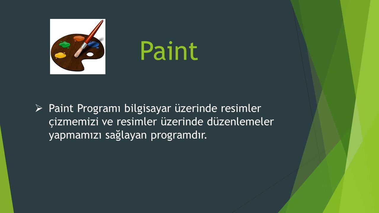 Paint  Paint Programı bilgisayar üzerinde resimler çizmemizi ve resimler üzerinde düzenlemeler yapmamızı sağlayan programdır.