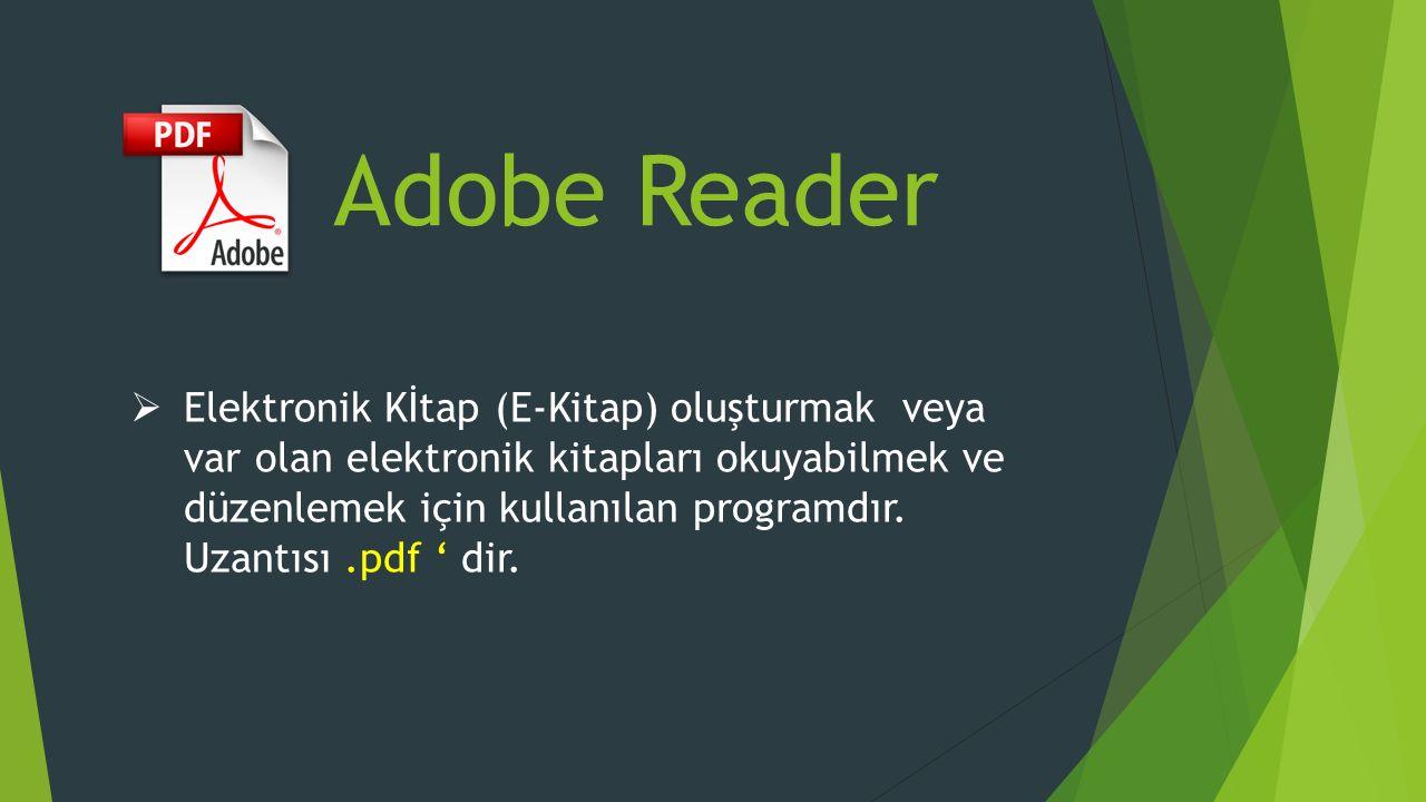 Adobe Reader  Elektronik Kİtap (E-Kitap) oluşturmak veya var olan elektronik kitapları okuyabilmek ve düzenlemek için kullanılan programdır.