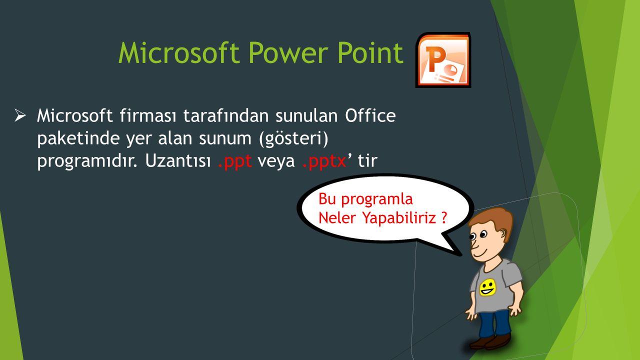 Microsoft Power Point  Microsoft firması tarafından sunulan Office paketinde yer alan sunum (gösteri) programıdır.