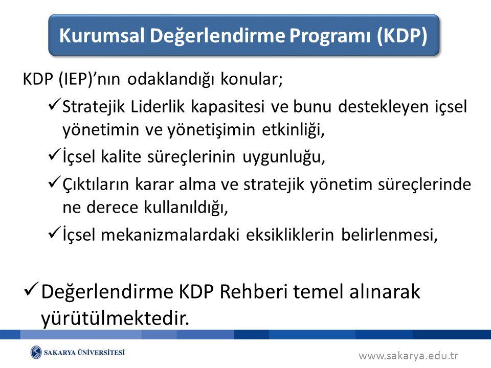 www.sakarya.edu.tr KDP (IEP)'nın odaklandığı konular; Stratejik Liderlik kapasitesi ve bunu destekleyen içsel yönetimin ve yönetişimin etkinliği, İçsel kalite süreçlerinin uygunluğu, Çıktıların karar alma ve stratejik yönetim süreçlerinde ne derece kullanıldığı, İçsel mekanizmalardaki eksikliklerin belirlenmesi, Değerlendirme KDP Rehberi temel alınarak yürütülmektedir.