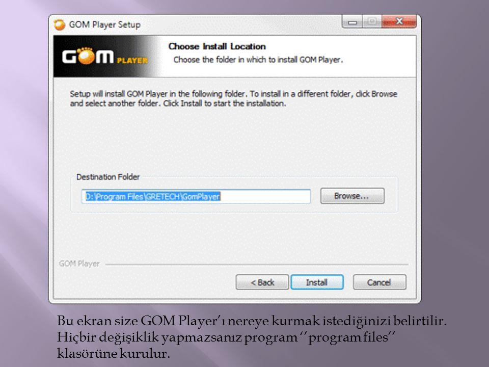 Bu ekran size GOM Player'ı nereye kurmak istediğinizi belirtilir. Hiçbir değişiklik yapmazsanız program ''program files'' klasörüne kurulur.