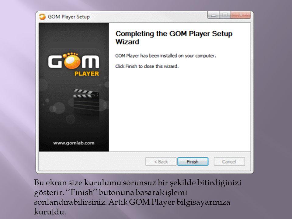 Bu ekran size kurulumu sorunsuz bir şekilde bitirdiğinizi gösterir. ''Finish'' butonuna basarak işlemi sonlandırabilirsiniz. Artık GOM Player bilgisay