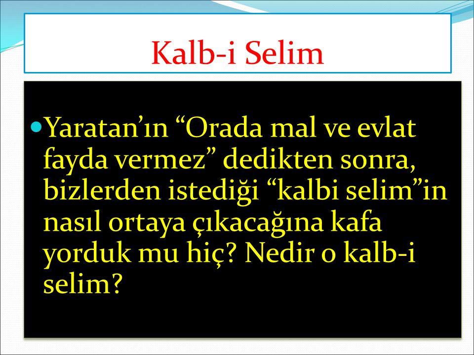 Kalb-i Selim Yaratan'ın Orada mal ve evlat fayda vermez dedikten sonra, bizlerden istediği kalbi selim in nasıl ortaya çıkacağına kafa yorduk mu hiç.