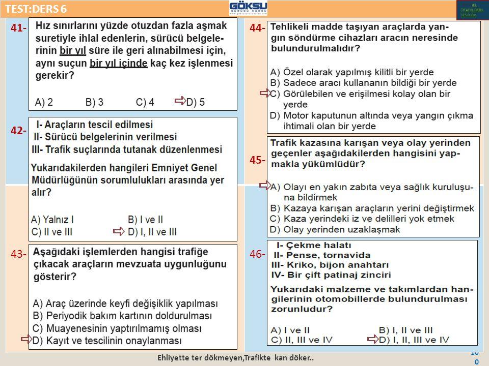 Ehliyette ter dökmeyen,Trafikte kan döker.. 100 41- 42- 44- 45- 43-46- TEST:DERS 6 Test-1-#1.