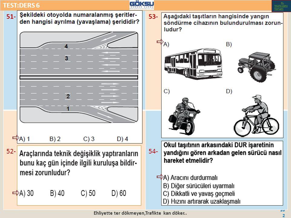 Ehliyette ter dökmeyen,Trafikte kan döker.. 102 51-53- 52-54- TEST:DERS 6 Test-1-#1.