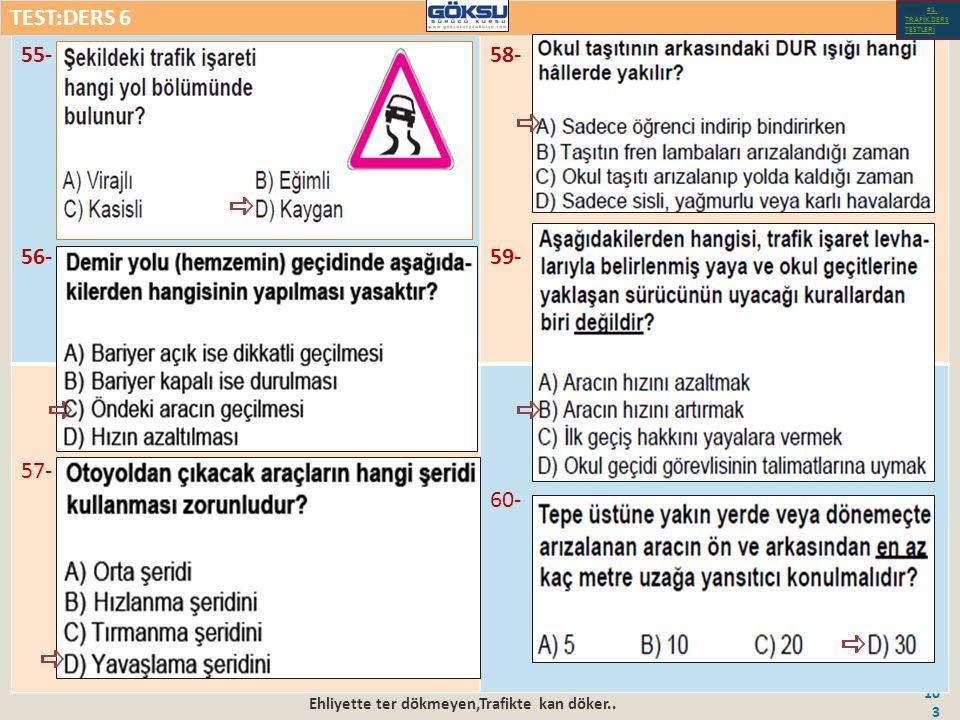 Ehliyette ter dökmeyen,Trafikte kan döker.. 103 55- 56- 58- 59- 57- 60- TEST:DERS 6 Test-1-#1.