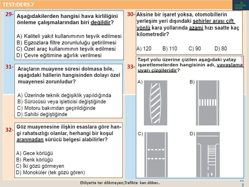 Ehliyette ter dökmeyen,Trafikte kan döker.. 112 29- 31- 30- 33- 32- TEST:DERS 7 Test-1-#1.