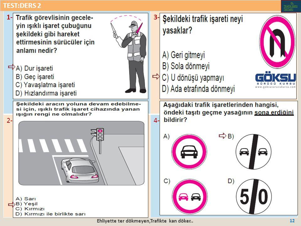 Ehliyette ter dökmeyen,Trafikte kan döker.. 12 1-3- 2-4- TEST:DERS 2 Test-1-#1.