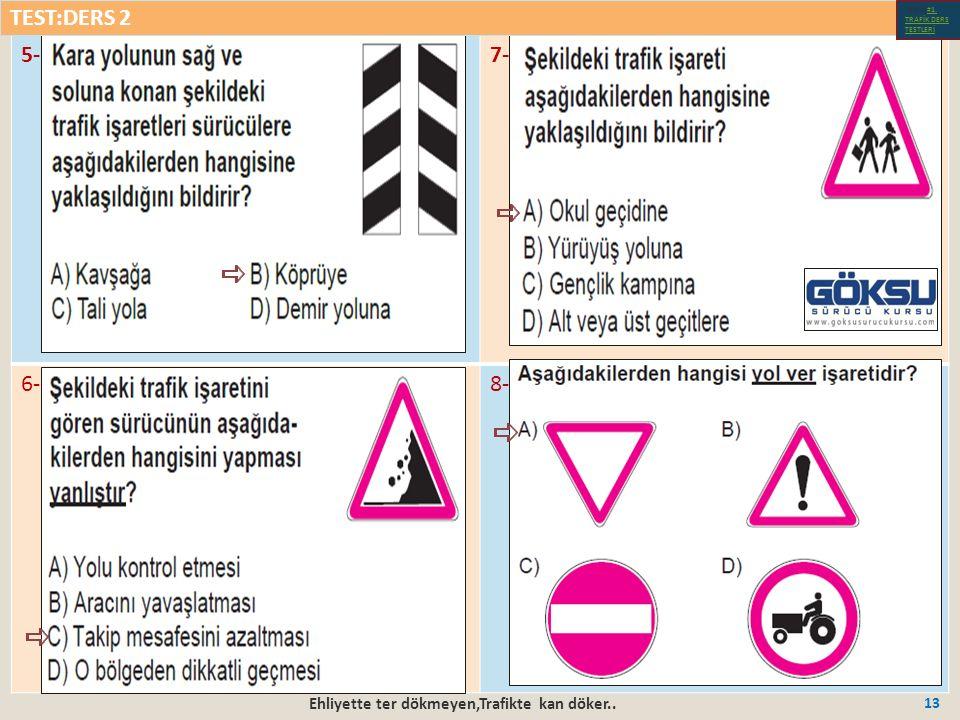 Ehliyette ter dökmeyen,Trafikte kan döker.. 13 5-7- 6-8- TEST:DERS 2 Test-1-#1.