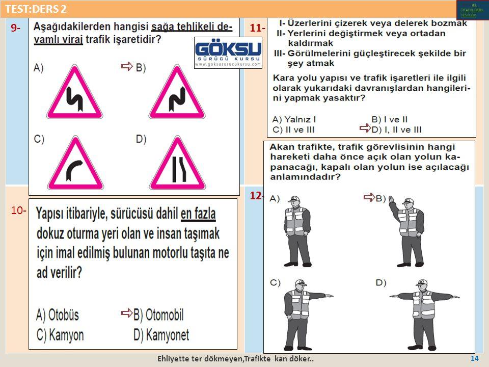 Ehliyette ter dökmeyen,Trafikte kan döker.. 14 9-11- 10- 12- TEST:DERS 2 Test-1-#1.