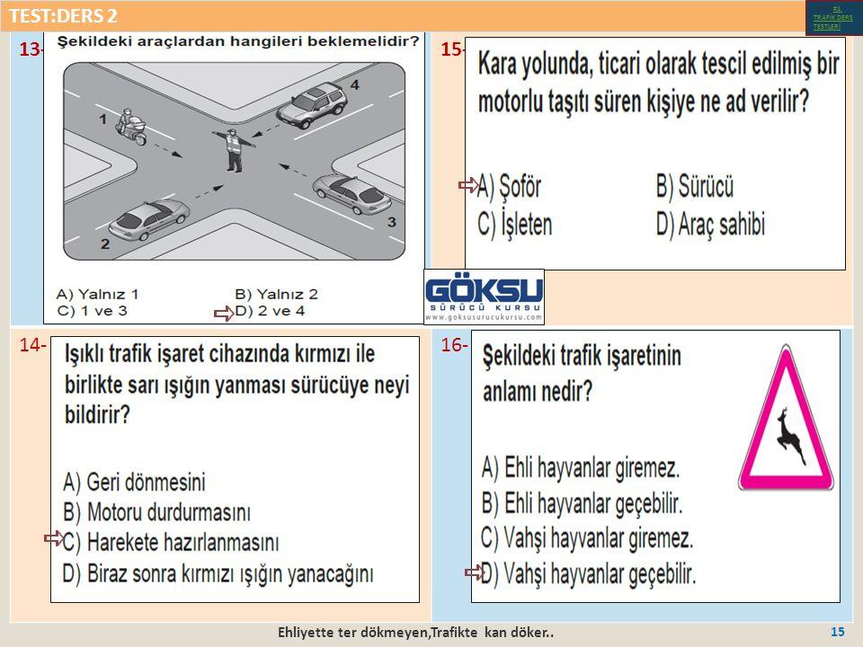 Ehliyette ter dökmeyen,Trafikte kan döker.. 15 13-15- 14-16- TEST:DERS 2 Test-1-#1.