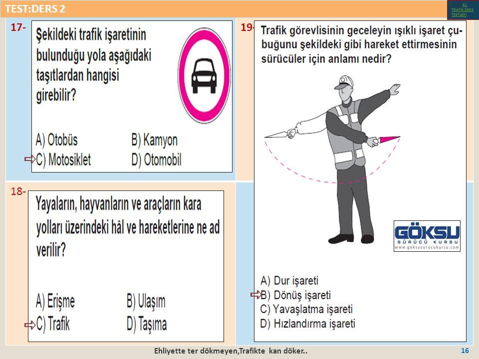 Ehliyette ter dökmeyen,Trafikte kan döker.. 16 17-19- 18- TEST:DERS 2 Test-1-#1.