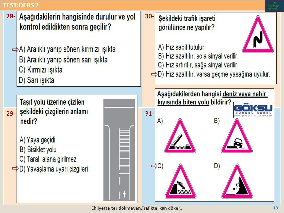 Ehliyette ter dökmeyen,Trafikte kan döker.. 19 28-30- 29-31- TEST:DERS 2 Test-1-#1.