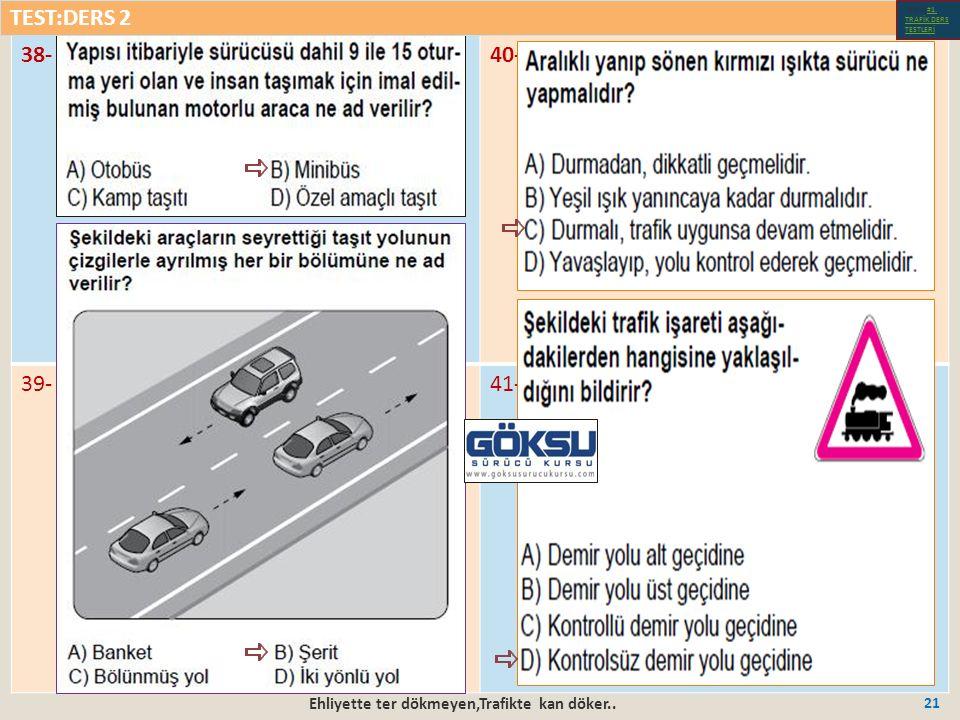 Ehliyette ter dökmeyen,Trafikte kan döker.. 21 38-40- 39-41- TEST:DERS 2 Test-1-#1.