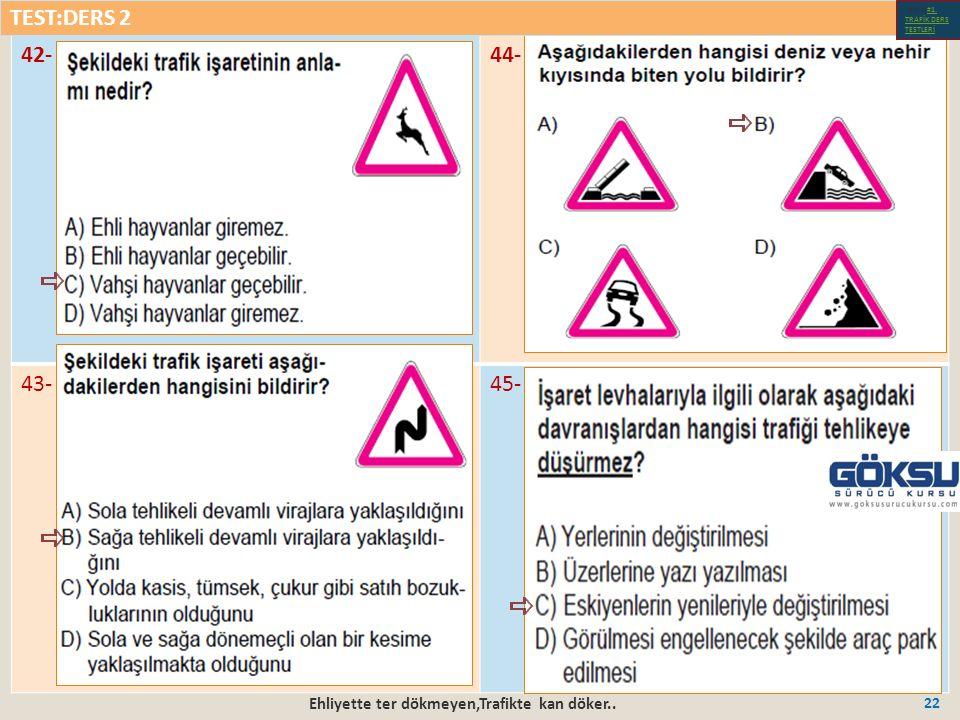 Ehliyette ter dökmeyen,Trafikte kan döker.. 22 42-44- 43-45- TEST:DERS 2 Test-1-#1.