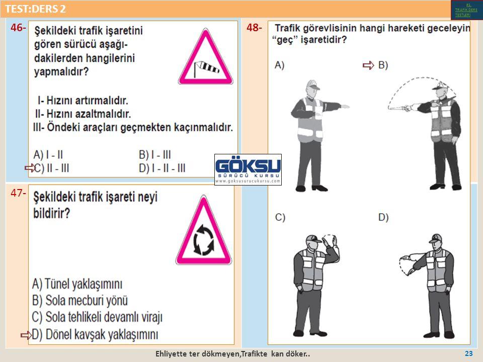 Ehliyette ter dökmeyen,Trafikte kan döker.. 23 46-48- 47- TEST:DERS 2 Test-1-#1.
