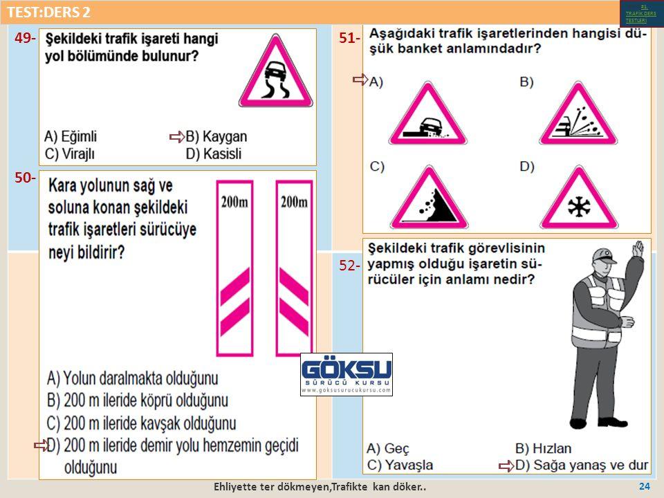 Ehliyette ter dökmeyen,Trafikte kan döker.. 24 49- 50- 51- 52- TEST:DERS 2 Test-1-#1.