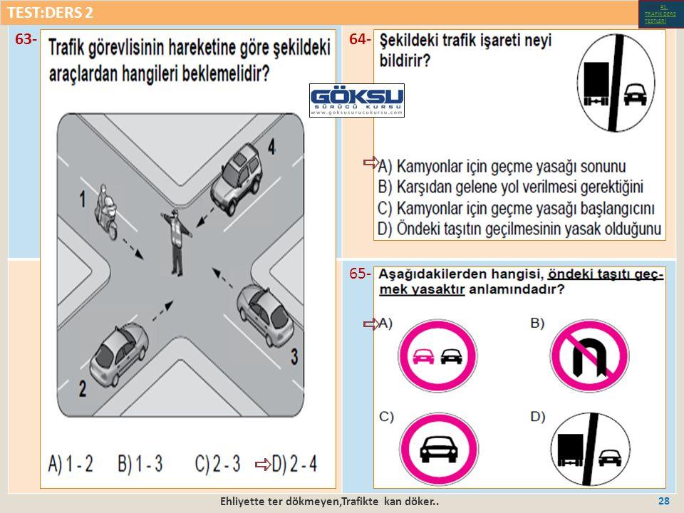 Ehliyette ter dökmeyen,Trafikte kan döker.. 28 63-64- 65- TEST:DERS 2 Test-1-#1.