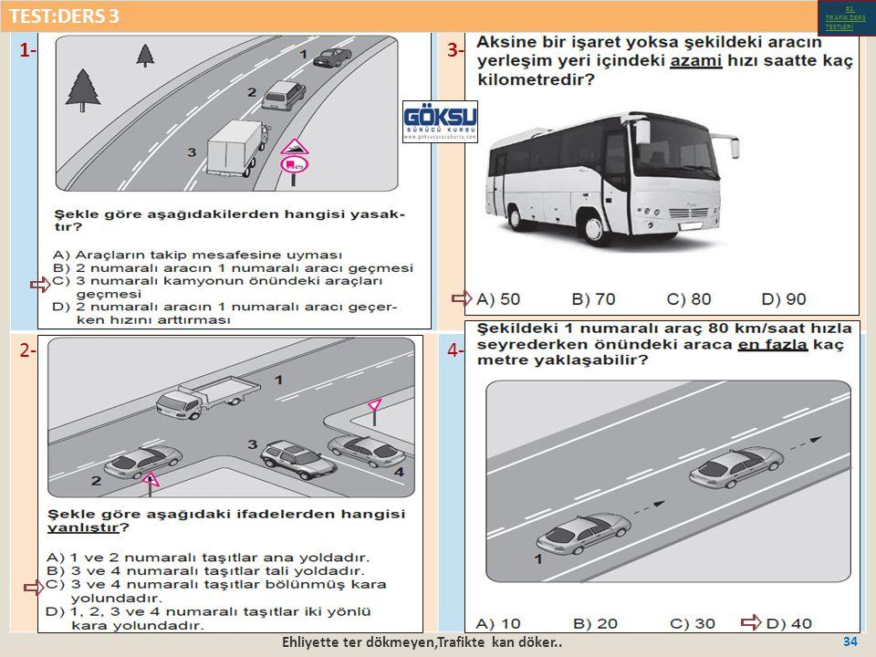 Ehliyette ter dökmeyen,Trafikte kan döker.. 34 1-3- 2-4- TEST:DERS 3 Test-1-#1.