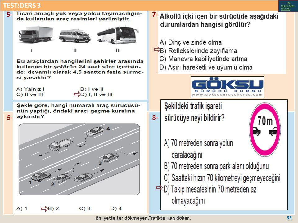 Ehliyette ter dökmeyen,Trafikte kan döker.. 35 5-7- 6-8- TEST:DERS 3 Test-1-#1.
