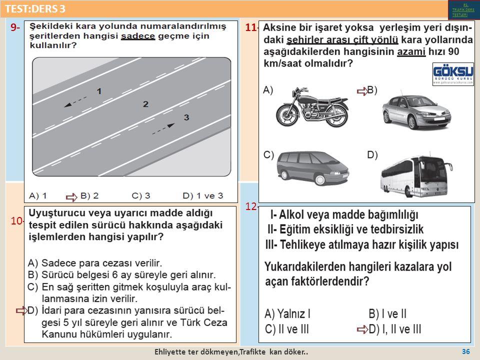 Ehliyette ter dökmeyen,Trafikte kan döker.. 36 9-11- 10- 12- TEST:DERS 3 Test-1-#1.