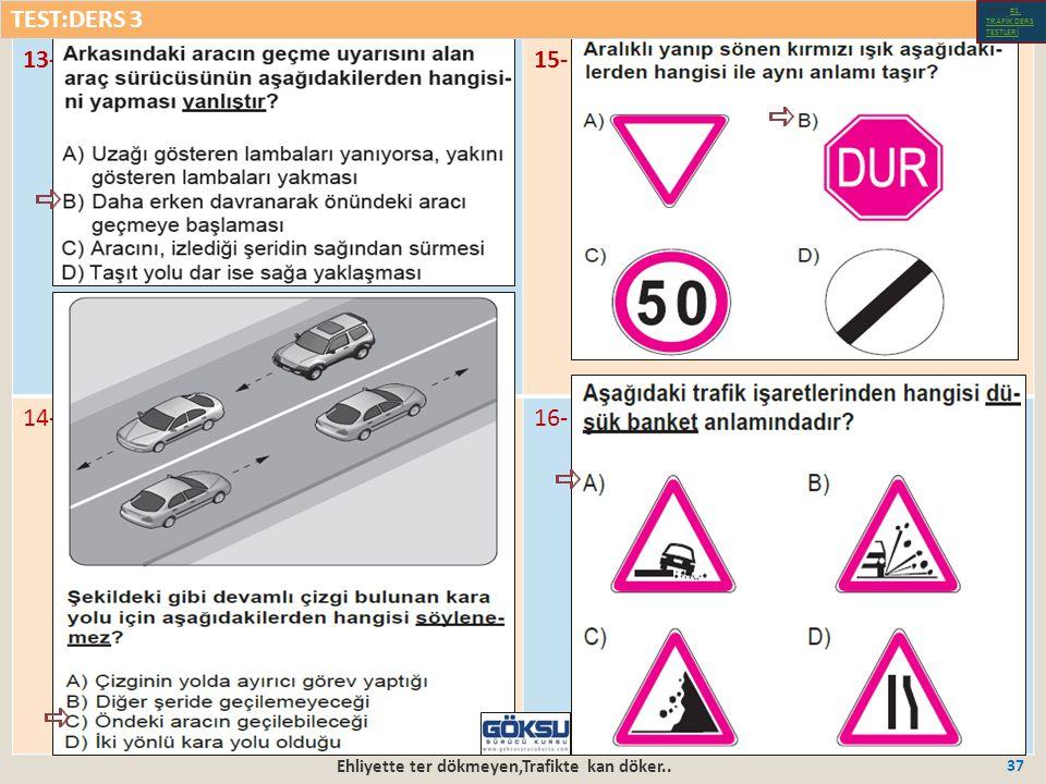 Ehliyette ter dökmeyen,Trafikte kan döker.. 37 13-15- 14-16- TEST:DERS 3 Test-1-#1.