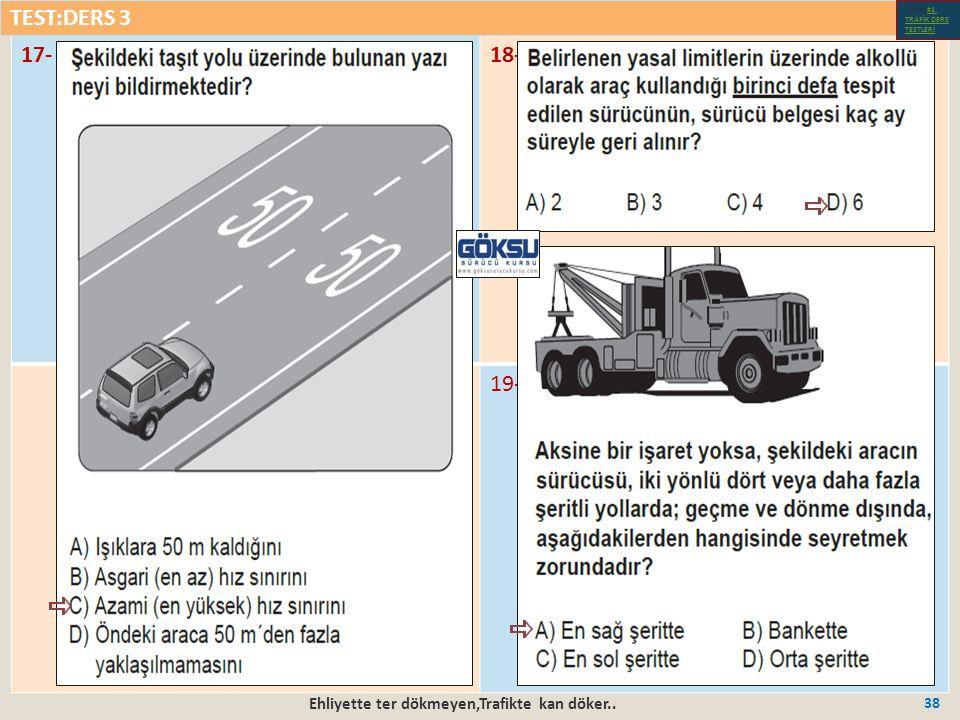 Ehliyette ter dökmeyen,Trafikte kan döker.. 38 17-18- 19- TEST:DERS 3 Test-1-#1.