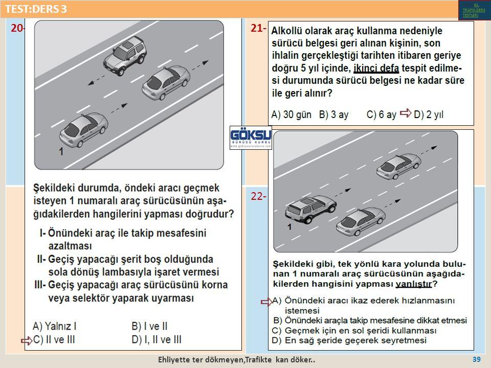 Ehliyette ter dökmeyen,Trafikte kan döker.. 39 20-21- 22- TEST:DERS 3 Test-1-#1.