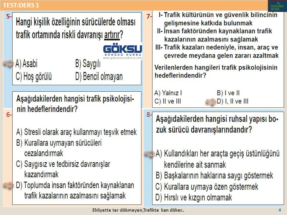 Ehliyette ter dökmeyen,Trafikte kan döker.. 4 5-7- 6-8- TEST:DERS 1 Test-1-#1.