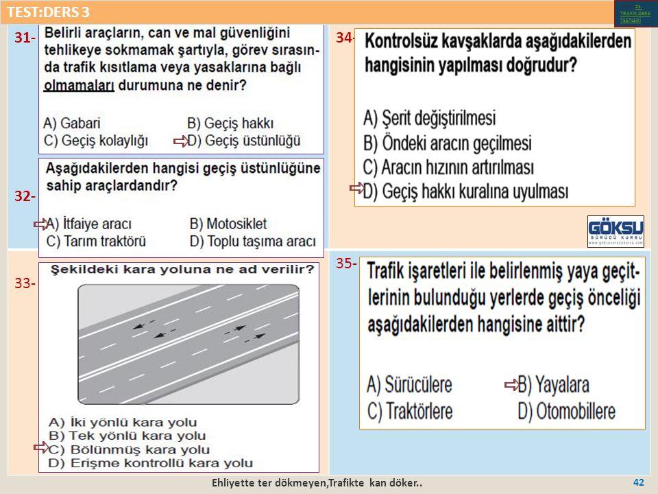Ehliyette ter dökmeyen,Trafikte kan döker.. 42 31- 32- 34- 33- 35- TEST:DERS 3 Test-1-#1.