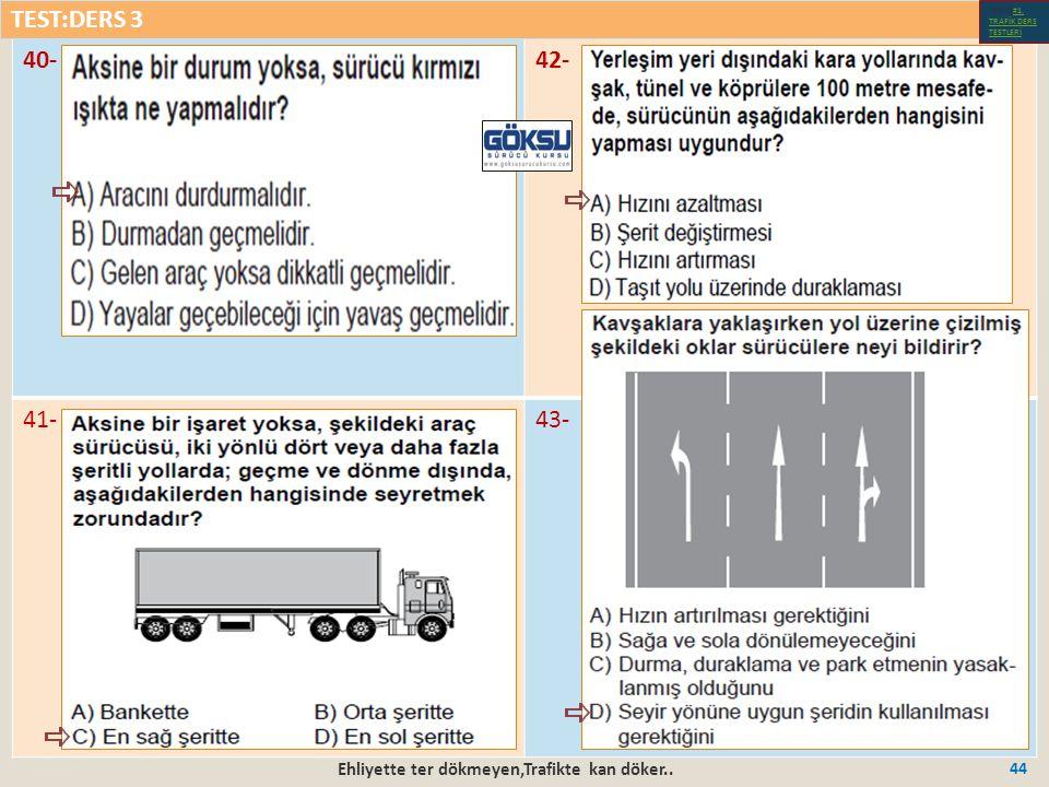 Ehliyette ter dökmeyen,Trafikte kan döker.. 44 40-42- 41-43- TEST:DERS 3 Test-1-#1.
