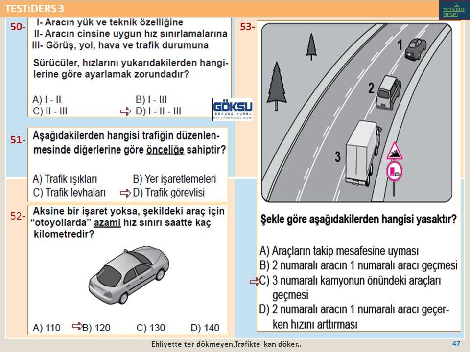 Ehliyette ter dökmeyen,Trafikte kan döker.. 47 50- 51- 53- 52- TEST:DERS 3 Test-1-#1.