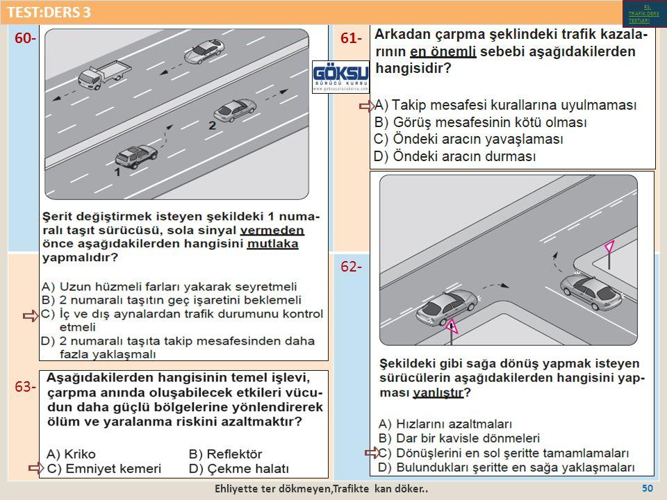 Ehliyette ter dökmeyen,Trafikte kan döker.. 50 60-61- 63- 62- TEST:DERS 3 Test-1-#1.