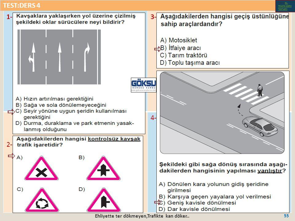 Ehliyette ter dökmeyen,Trafikte kan döker.. 55 1-3- 2- 4- TEST:DERS 4 Test-1-#1.