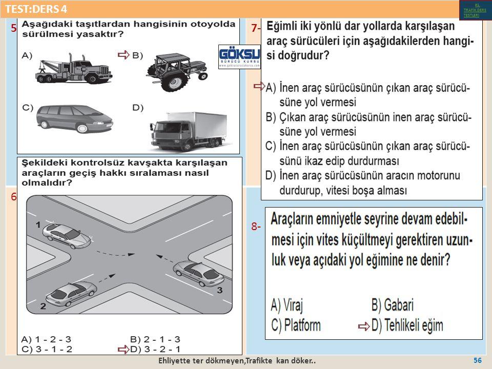 Ehliyette ter dökmeyen,Trafikte kan döker.. 56 5-7- 6- 8- TEST:DERS 4 Test-1-#1.
