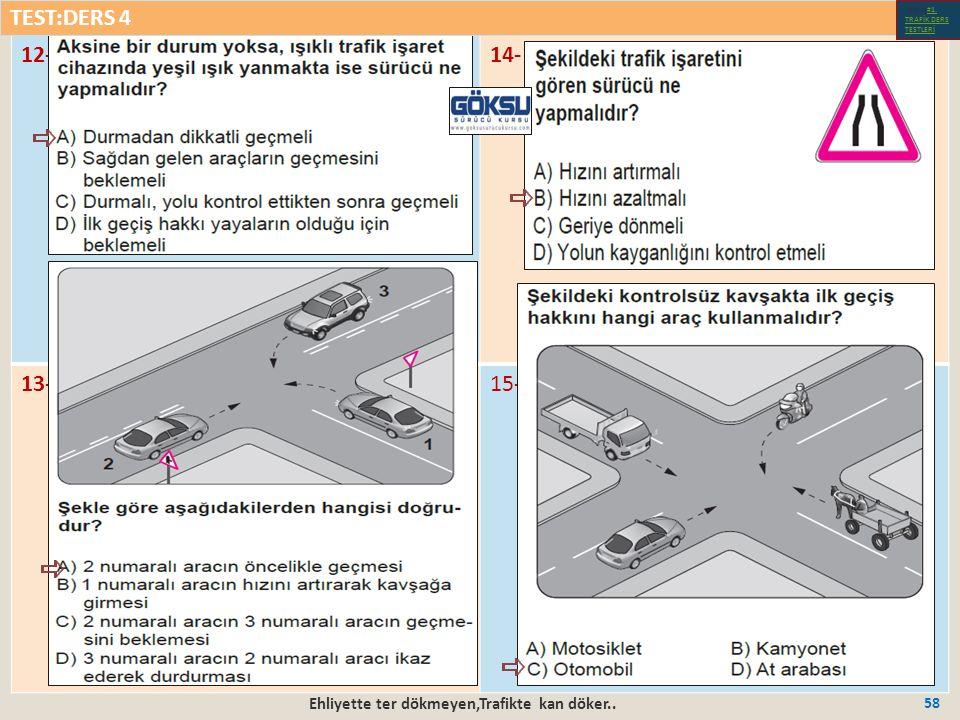 Ehliyette ter dökmeyen,Trafikte kan döker.. 58 12-14- 13-15- TEST:DERS 4 Test-1-#1.