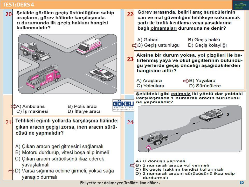 Ehliyette ter dökmeyen,Trafikte kan döker.. 60 20-22- 23- 21-24- TEST:DERS 4 Test-1-#1.
