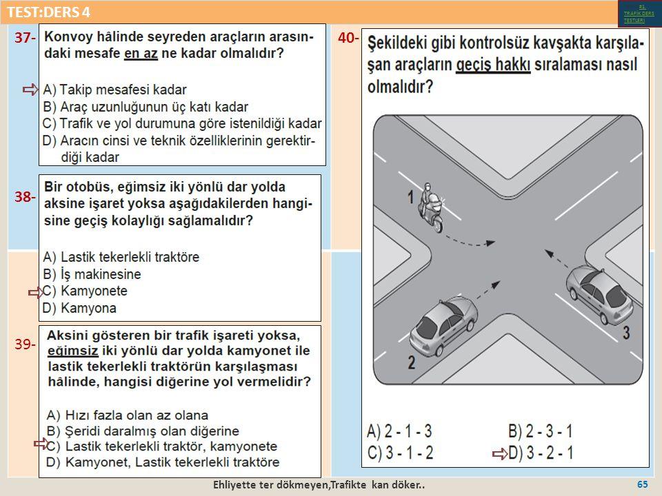 Ehliyette ter dökmeyen,Trafikte kan döker.. 65 37- 38- 40- 39- TEST:DERS 4 Test-1-#1.