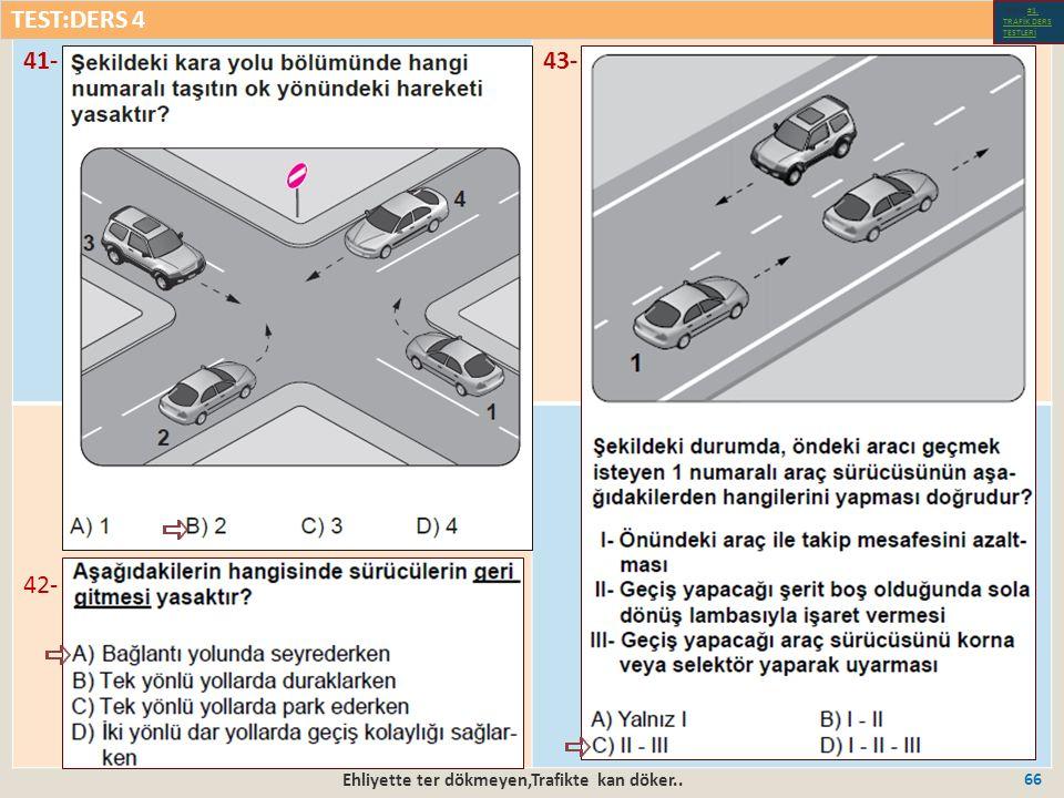 Ehliyette ter dökmeyen,Trafikte kan döker.. 66 41-43- 42- TEST:DERS 4 Test-1-#1.