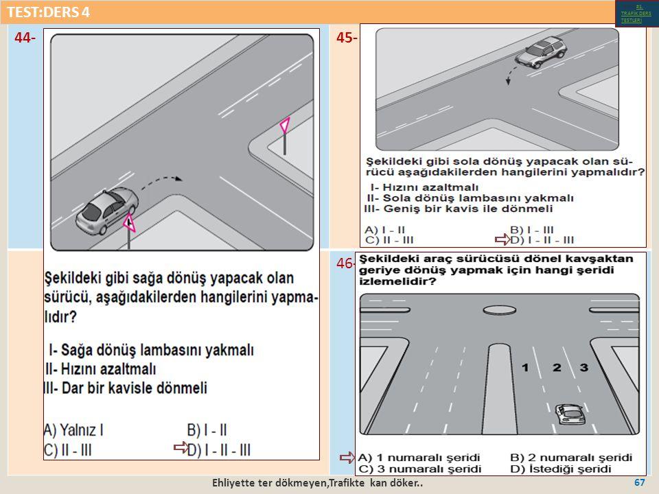 Ehliyette ter dökmeyen,Trafikte kan döker.. 67 44-45- 46- TEST:DERS 4 Test-1-#1.