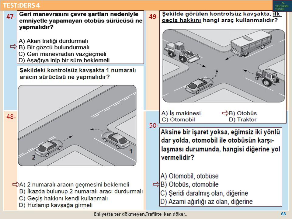 Ehliyette ter dökmeyen,Trafikte kan döker.. 68 47-49- 48- 50- TEST:DERS 4 Test-1-#1.