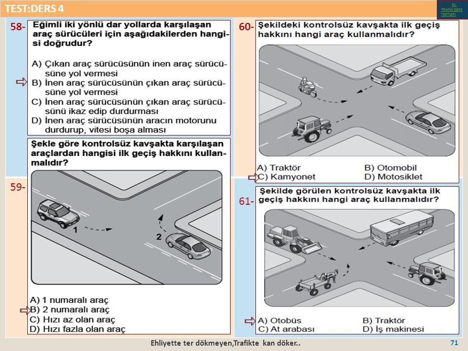 Ehliyette ter dökmeyen,Trafikte kan döker.. 71 58-60- 59- 61- TEST:DERS 4 Test-1-#1.