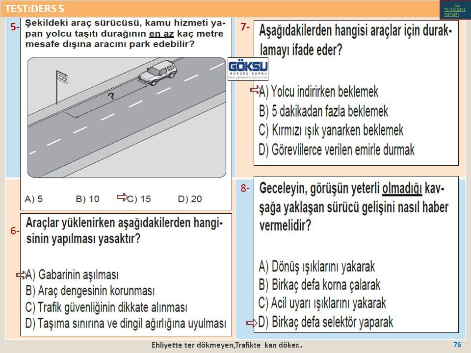 Ehliyette ter dökmeyen,Trafikte kan döker.. 76 5-7- 6- 8- TEST:DERS 5 Test-1-#1.