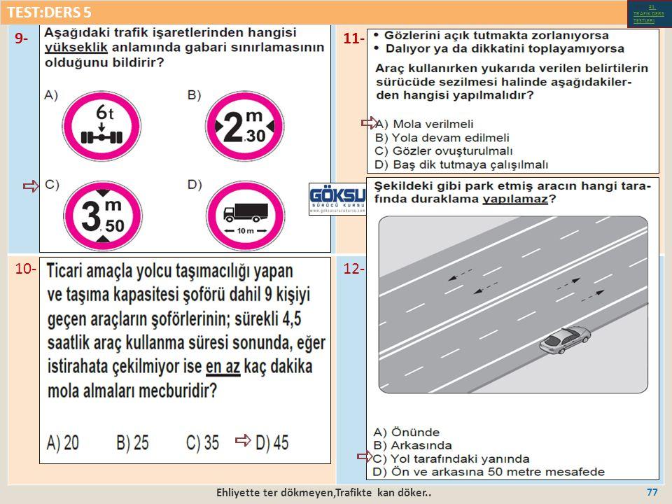 Ehliyette ter dökmeyen,Trafikte kan döker.. 77 9-11- 10-12- TEST:DERS 5 Test-1-#1.