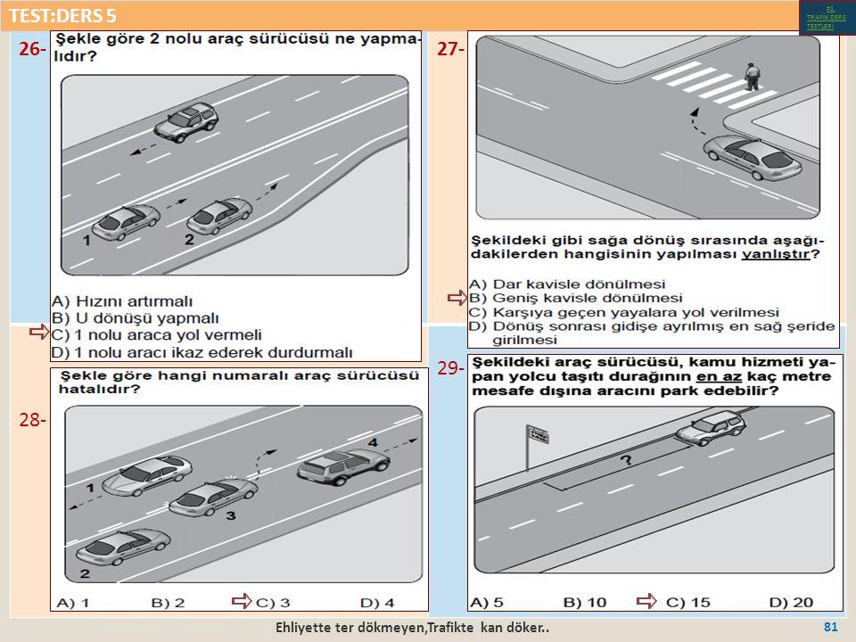Ehliyette ter dökmeyen,Trafikte kan döker.. 81 26-27- 28- 29- TEST:DERS 5 Test-1-#1.